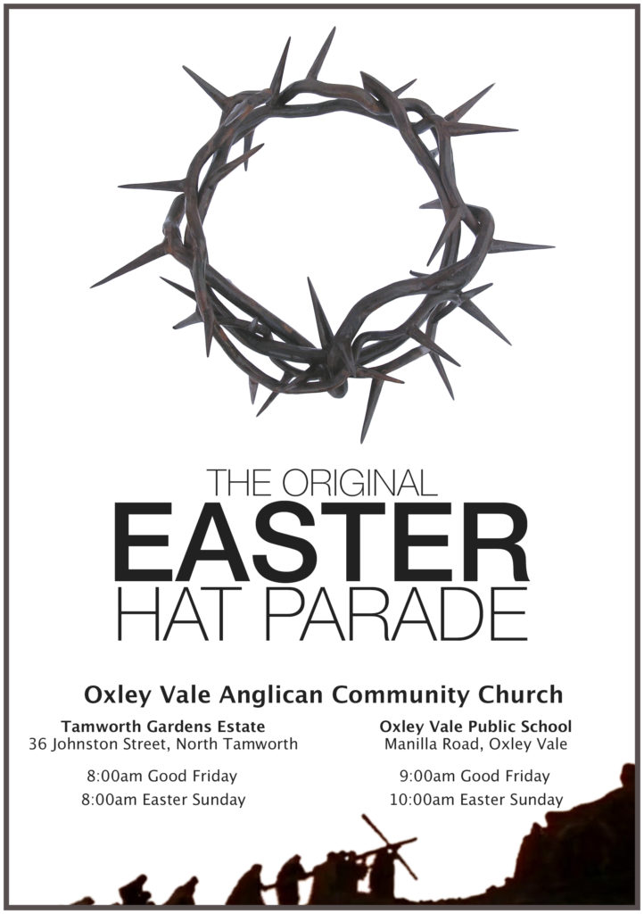 Easter 2017 Services: 8am and 10am at Tamworth Gardens; 9am Good Friday and 10am Easter Sunday at Oxley Vale Public School
